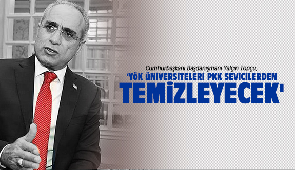 'YÖK üniversiteleri PKK sevicilerden temizleyecek'