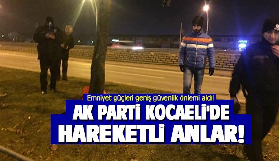 AK Parti Kocaeli'de hareketli anlar!