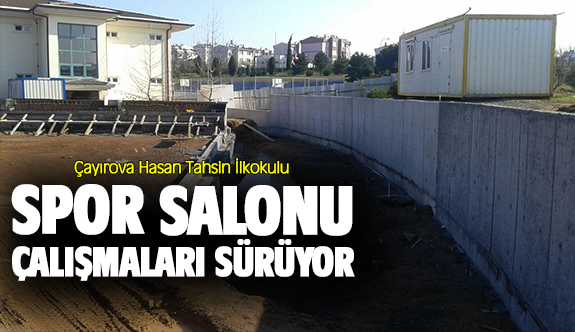 Çayırova Hasan Tahsin İlkokulu Spor Salonu inşası sürüyor