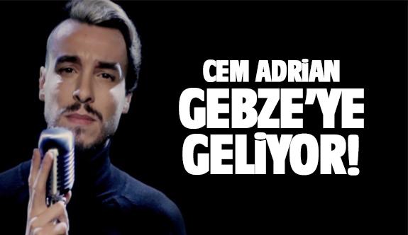Cem Adrian Gebze'ye geliyor