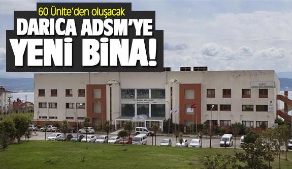 Darıca ADSM'ye yeni bina!