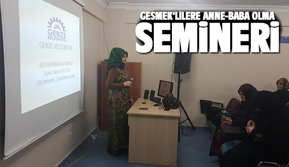 "GESMEK'lilere ""Anne-Baba Olmak"" semineri"