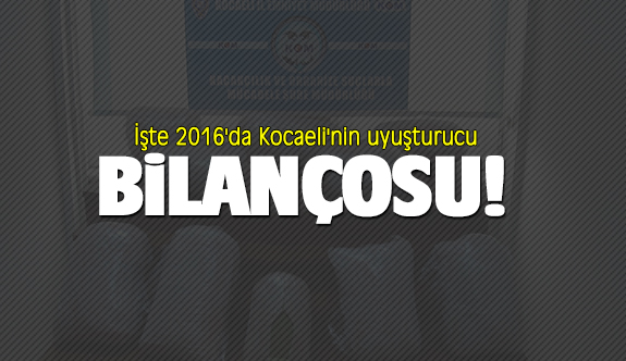 İşte 2016'da Kocaeli'nin uyuşturucu bilançosu