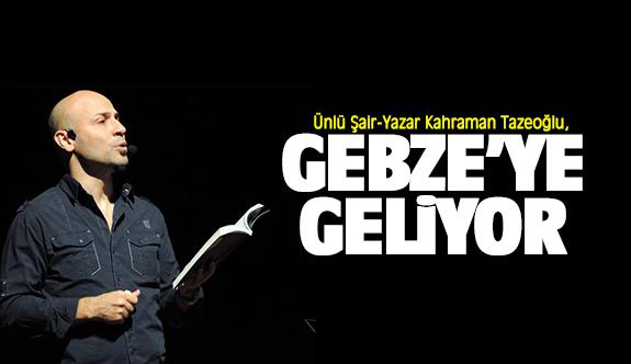 Kahraman Tazeoğlu Gebze'ye geliyor