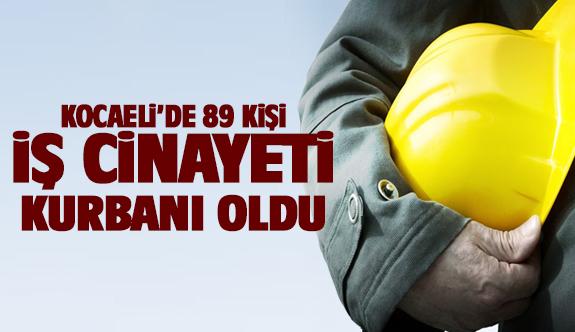Kocaeli'de 89 kişi iş cinayeti kurbanı oldu