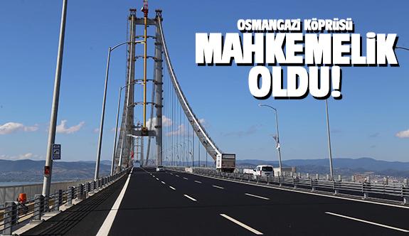 Osmangazi Köprüsü mahkemelik oldu