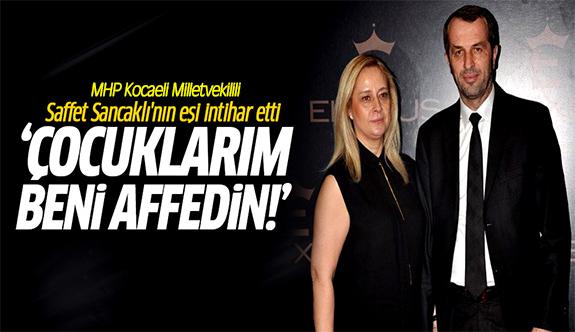 Saffet Sancaklı'nın eşi intihar mı etti?