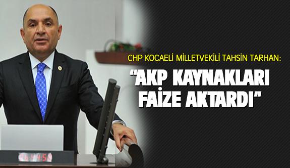 Tarhan: AKP Kaynakları fazie aktardı