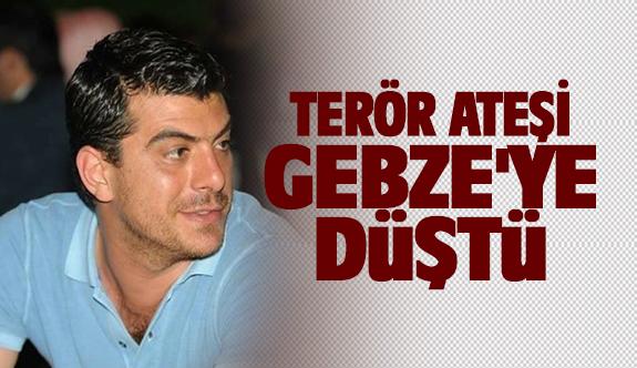 Terör ateşi Gebze'ye düştü