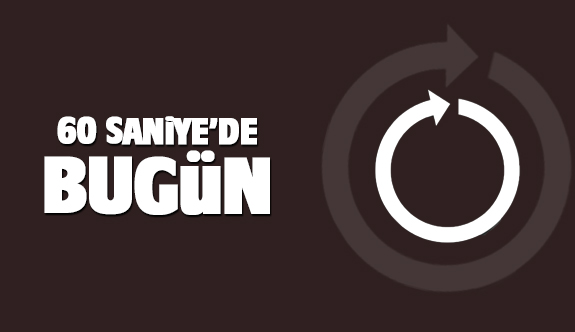 Türkiye ve dünya gündeminin 60 saniyelik özeti