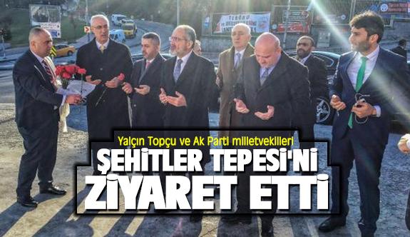 Yalçın Topçu ve Ak Parti milletvekilleri Şehitler Tepesi'ni ziyaret etti