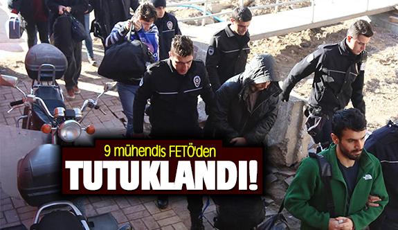 9 mühendis FETÖ'den tutuklandı