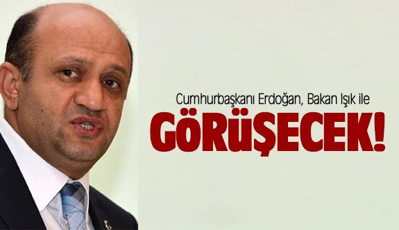 Cumhurbaşkanı Erdoğan, Bakan Işık ile görüşecek