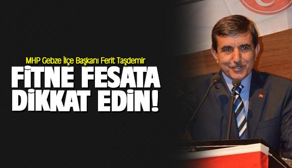 Ferit Taşdemir; Fitne fesata dikkat edin