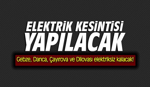 Gebze, Darıca, Çayırova ve Dilovası elektriksiz kalacak!