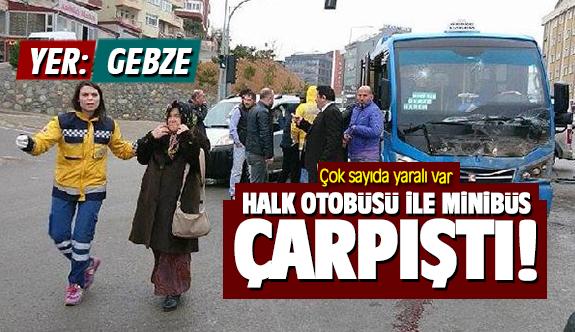 Gebze'de halk otobüsü ile minibüs çarpıştı; Çok sayıda yaralı var!