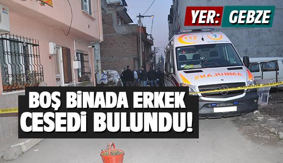 Gebze'de metruk binada erkek cesedi bulundu!