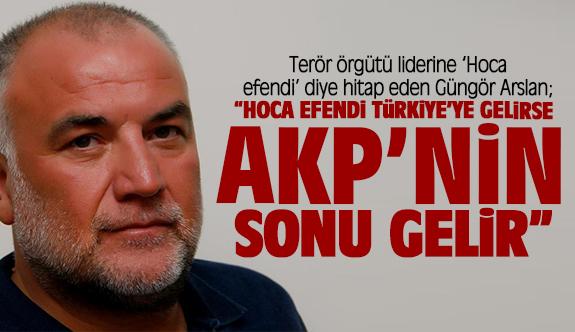 """Güngör Arslan; """"Hoca efendi Türkiye'ye gelirse AKP'nin sonu gelir"""""""