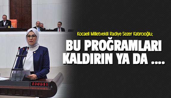Katırcıoğlu: Bu programları kaldırın ya da...
