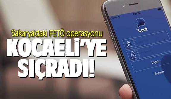 Sakarya'daki FETÖ operasyonu Kocaeli'ye uzandı!