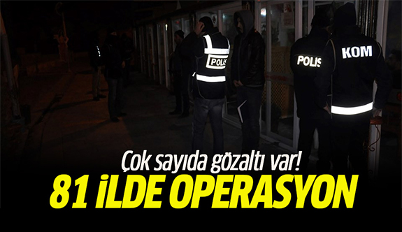 Türkiye genelinde operasyon: Çok sayıda gözaltı