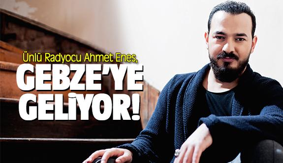 Ünlü Radyocu Ahmet Enes, Gebze'ye geliyor