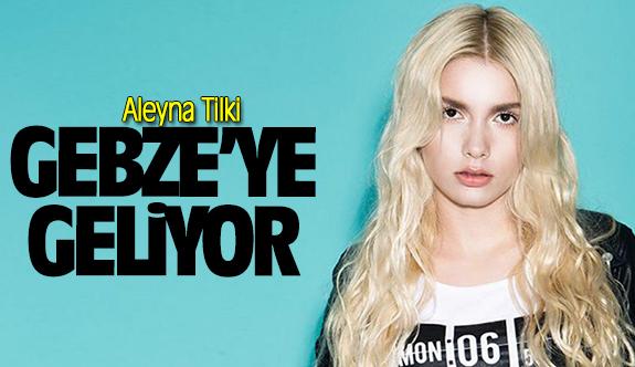 Aleyna Tilki Gebze'ye geliyor!