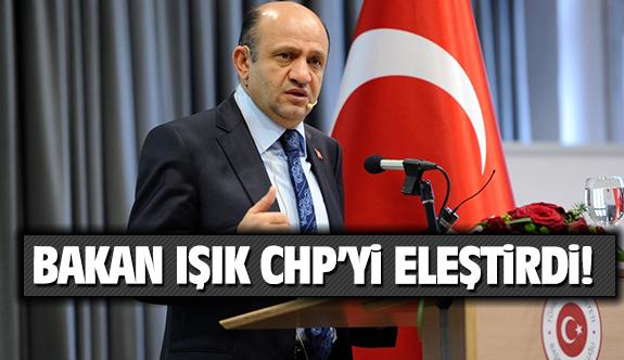 Bakan Işık CHP'yi eleştirdi