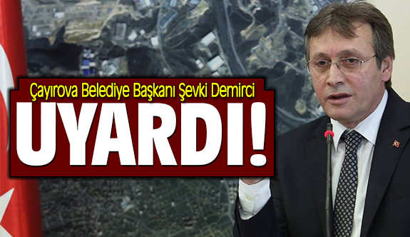 Çayırova Belediye Başkanı Şevki Demirci sosyal medyadan uyardı!