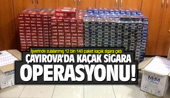 Çayırova'da Kaçak Sigara Operasyonu