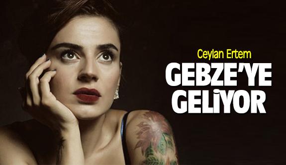 Ceylan Ertem Gebze'ye geliyor