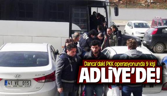 Darıca'daki PKK operasyonunda 9 kişi adliyede