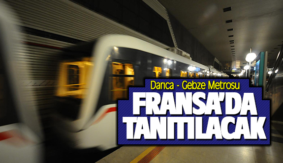 Darıca - Gebze Metrosu Fransa'da tanıtılacak!