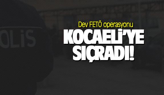 Dev FETÖ operasyonu Kocaeli'ye de sıçradı