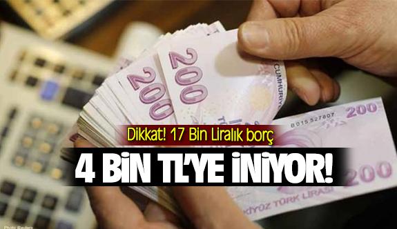 Dikkat! 17 Bin Liralık borç 4 Bin TL'ye iniyor!