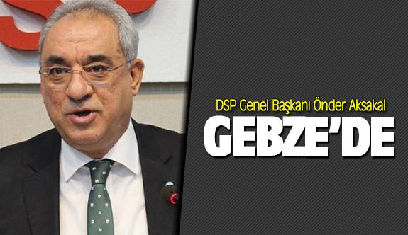 DSP Genel Başkanı Önder Aksakal Gebze'de