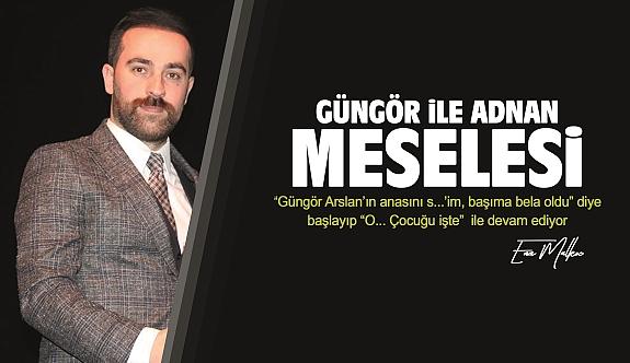 Enes Malkoç yazdı:  Adnan Üner ile Güngör Arslan meselesi