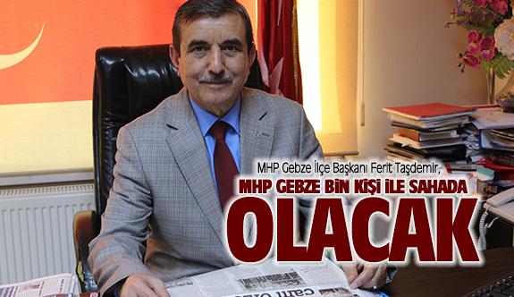 Ferit Taşdemir, MHP Gebze bin kişi sahada olacak!