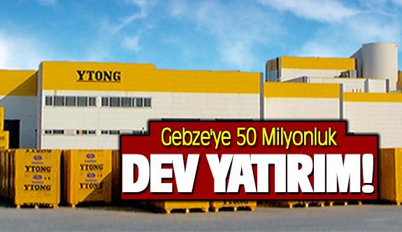 Gebze'ye 50 Milyonluk dev yatırım!