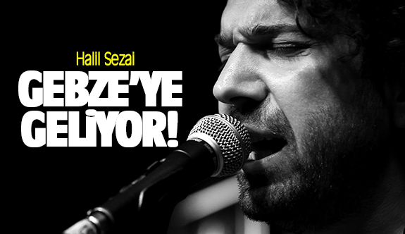 Halil Sezai Gebze'ye geliyor