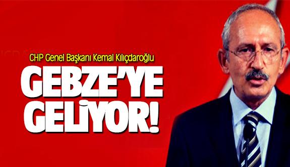 Kemal Kılıçdaroğlu, Gebze'ye gelecek!