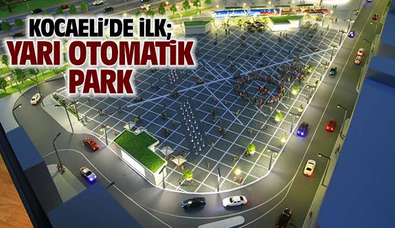 Kocaeli'de bir ilk; Yarı otomatik park