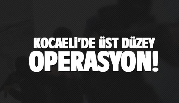 Kocaeli'de dev operasyon: Çok sayıda gözaltı var!