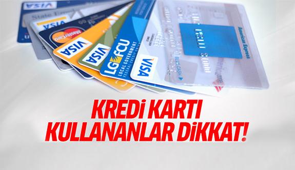 Kredi kartı kullananlar dikkat! Yönetmelik değişiyor!