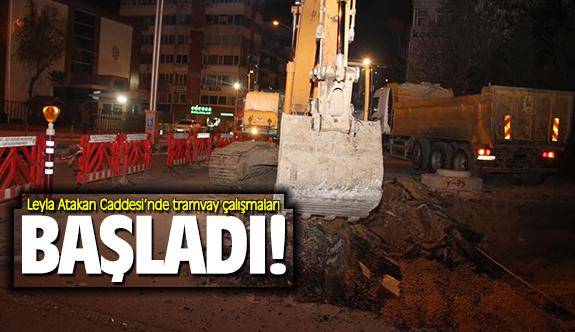 Leyla Atakan Caddesi'nde tramvay çalışmaları başladı