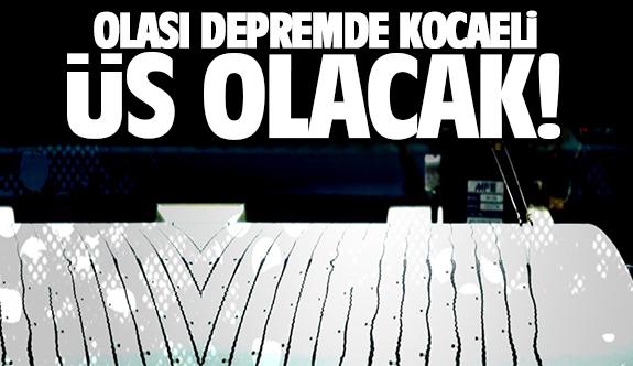 'Olası depremde Kocaeli üs olacak'