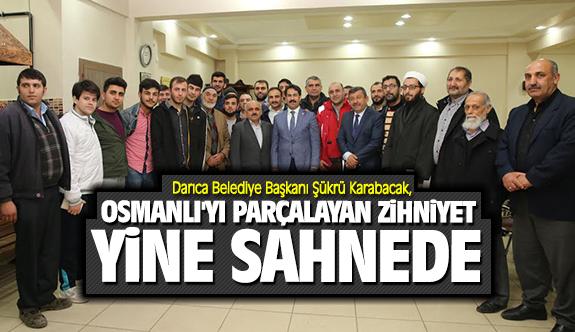 Şükrü Karabacak, Osmanlıyı parçalayan zihniyet yine sahalarda