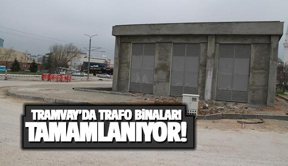 Tramvay'da trafo binaları tamamlanıyor