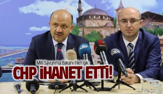 Bakan Fikri Işık: CHP İhanet etti!