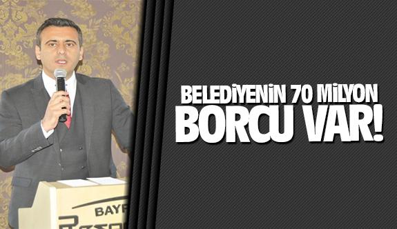 Belediyenin 70 milyon TL borcu var!